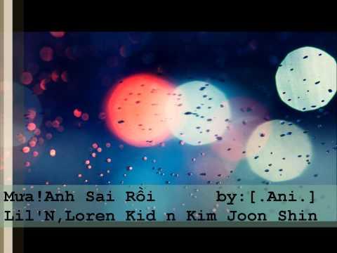 Mưa! Anh Sai Rồi - Lil' N ft. Loren Kid n Kim Joon Shin