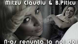 B.PITICU & MITZU CLAUDIU - N-AS RENUNTA LA NOI DOI 2014 [VIDEO ORIGINAL HD]