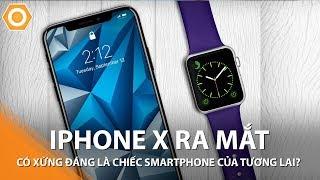 iPhone X ra mắt: Xứng đáng là TƯƠNG LAI của Smartphone?