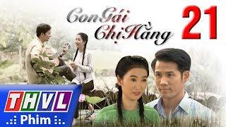 THVL | Con gái chị Hằng - Tập 21