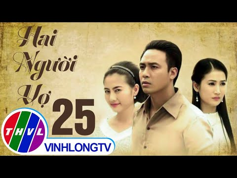 THVL | Hai người vợ - Tập 25