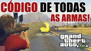 GTA V CÓDIGO DE TODAS AS ARMAS ALL WEAPONS CHEAT