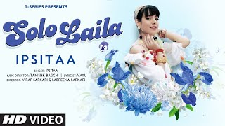 Solo Laila Ipsitaa Video HD Download New Video HD