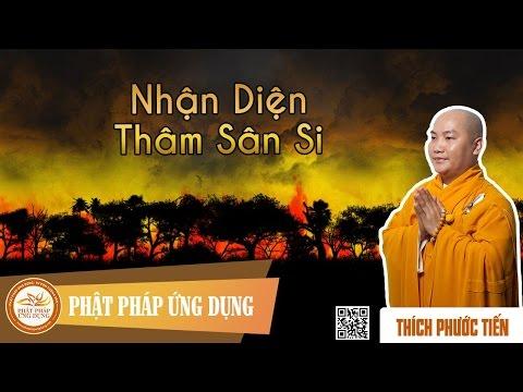 Nhận Diện Tham Sân Si (KT44) - Thầy Thích Phước Tiến