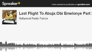 Last Flight To Abuja:Obi Emelonye Part 2 (made With