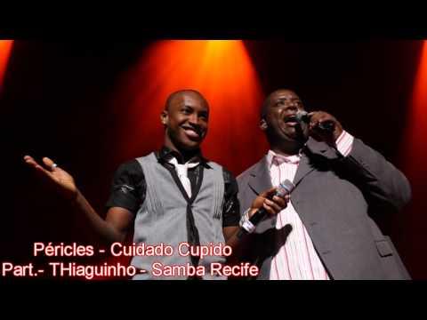 Péricles - Cuidado Cupido Part.- Thiaguinho - Samba Recife [ 2012 ]