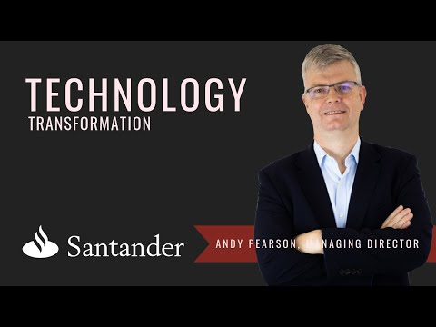 Andy Pearson, Managing Director of Santander UK talks Technology Transformation