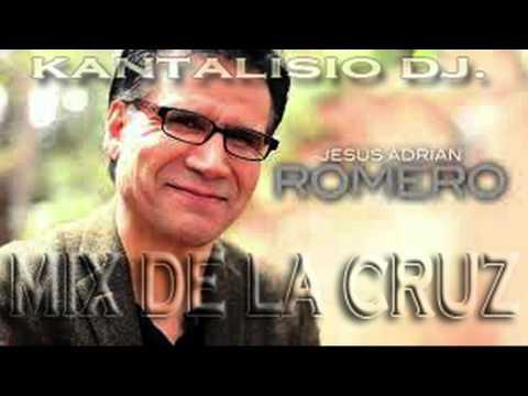 Jesus Adrian Romero   MiX De  La CruZ   Lo Mejor seleccionado   Kantalisio DJ