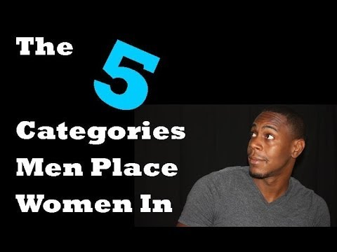 The 5 categories that men place women in