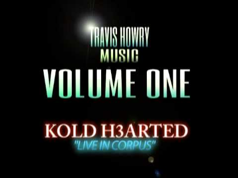 "KOLD H3ARTED ""LIVE IN CORPUS"" - TRAVIS HOWRY MUSIC - VOLUME ONE"