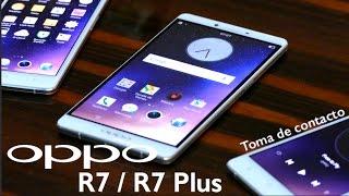 Oppo R7 y R7 Plus, toma de contacto