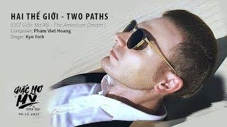 HAI THẾ GIỚI (TWO PATHS)  - KYO YORK - OST GIẤC MƠ MỸ
