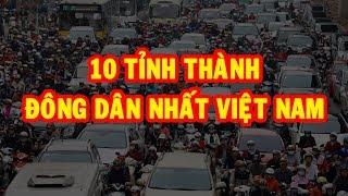 10 Tỉnh Thành đông dân nhất Việt Nam | Khám Phá Việt Nam ✔