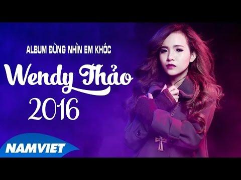 Những Ca Khúc Nhạc Trẻ Hay Nhất Wendy Thảo 2016 - ALBUM Nhạc Trẻ