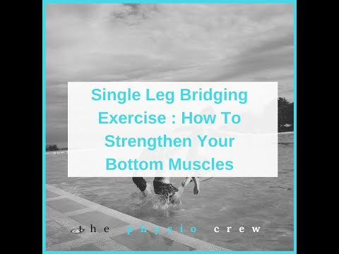 Single Leg Bridging Exercise : How To Strengthen Your Bottom Muscles