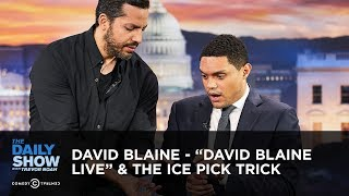 "David Blaine - ""David Blaine Live"" & the Ice Pick Trick | The Daily Show"