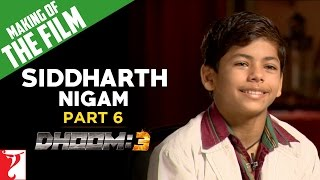 Making Of DHOOM:3 Part 6 Sidhharth Nigam