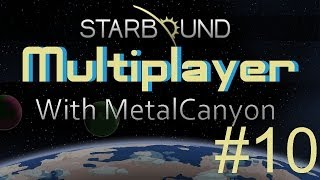Starbound With MetalCanyon -10 Hunted!