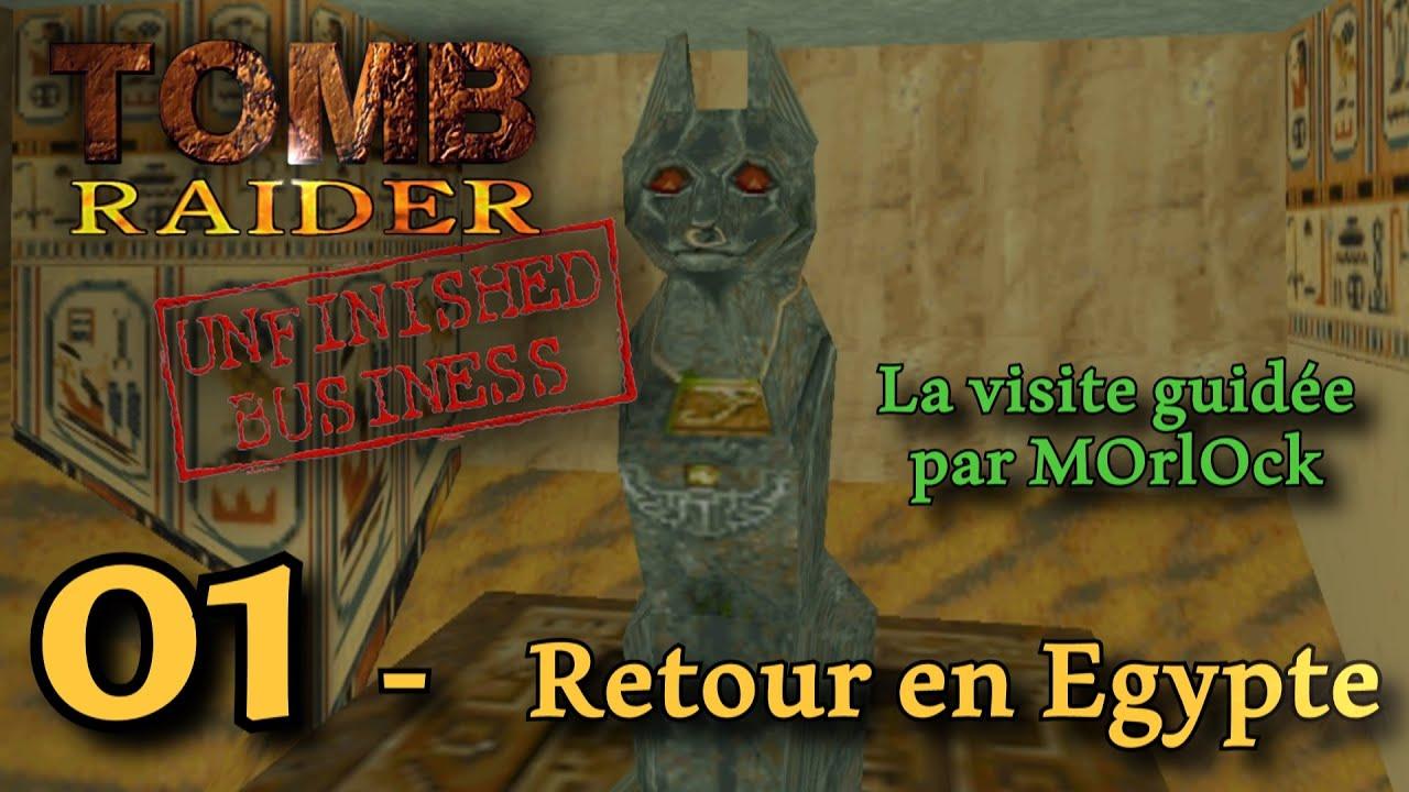 Tomb Raider Unfinished Business - 01 - Retour en Egypte [Solution] [No Meds] fr