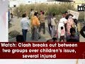 Watch Clash breaks out between two groups over children s issue several injured