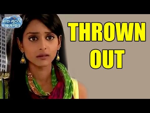 Ek Mutthi Aasman : Rachana Parulkar aka Kalpi THROWN OUT of the Show | 24th July 2014 FULL EPISODE