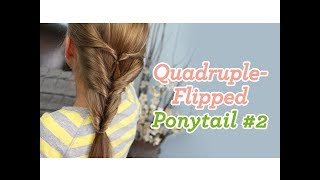 Quadruple-Flipped Ponytail #2 | Easy Hairstyles