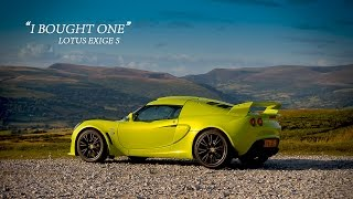 Lotus Exige S - I Bought One - Antony Quintin