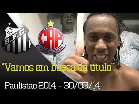 Santos 3 x 2 Penapolense - Bastidores - Paulistão 2014 (30/03/14)