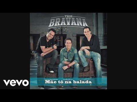 Trio Bravana - Mãe Tô na Balada