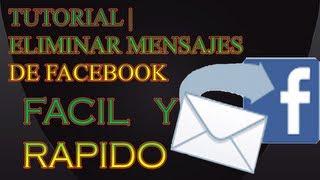 TUTORIAL COMO BORRAR/ELIMINAR MENSAJES DE FACEBOOK HD