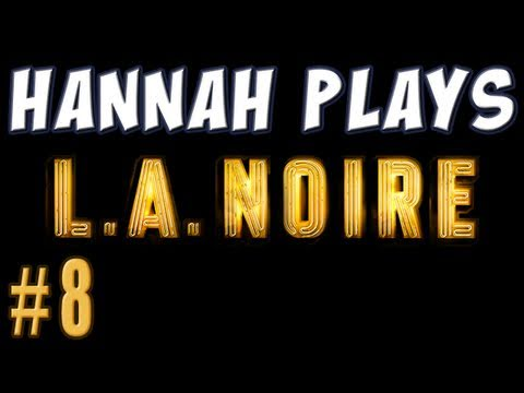 Hannah Plays! - LA Noire Part 8