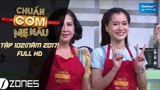 Chuẩn cơm mẹ nấu I Tập 102 Full HD: Lâm Vỹ Dạ - Thanh Tân (02/7/2017)