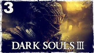 Dark Souls 3. #3: Конченный рыцарь.