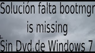 Solución Falta Bootmgr Is Missing, Sin Dvd De Windows 7