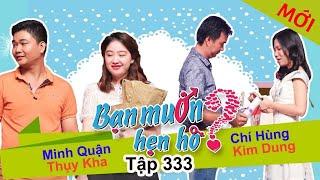 BẠN MUỐN HẸN HÒ | Tập 333 UNCUT | Minh Quận - Thụy Kha | Chí Hùng - Kim Dung | 271117 💚