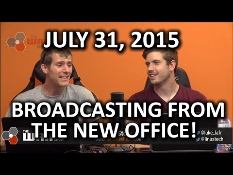 The WAN Show - Broadcasting LIVE from the New Offi…