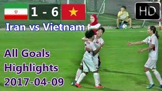 IRAN vs VIỆT NAM [1-6] TẤT CẢ CÁC MỤC TIÊU   All Goal highlights 2017-04-09 VIỆT NAM vs IRAN