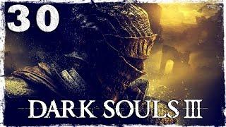 Dark Souls 3. #30: Катакомбы. Боль...