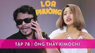 Loa Phường Tập 78 | ÔNG THẦY KIMOCHI!! | Phim Hài 2018