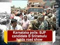 Karnataka polls BJP candidate B Sriramulu holds road show Karnataka News