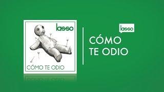 Lasso Cómo Te Odio (Letra, Lyrics)