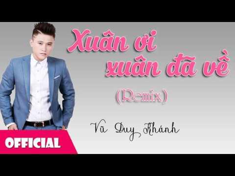 Xuân Ơi Xuân Đã Về Remix - Vũ Duy Khánh [Official Audio]
