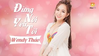 Đừng Nói Yêu Tôi - Wendy Thảo (Audio Official)