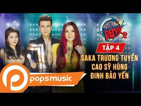 Nhạc 9x Cực Hot - Tuyệt Đỉnh Remix 2 [Tập 4] | Saka Trương Tuyền, Đinh Bảo Yến, Cao Sỹ Hùng