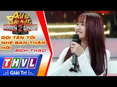 THVL | Ca sĩ giấu mặt 2016 - Tập 15 | Bán kết 1: Gọi tên tôi nhé bạn thân hỡi - Bích Thảo