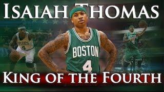 Isaiah Thomas - King of the Fourth