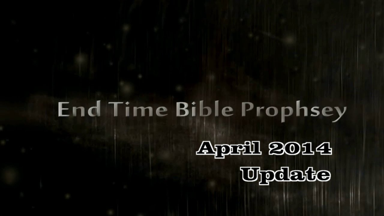 End Time Bible Prophecy April 2014 Update - YouTube