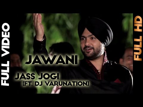 Jass Jogi - Jawani [Ft. Dj Varunation] - 2013 - Latest Punjabi Songs