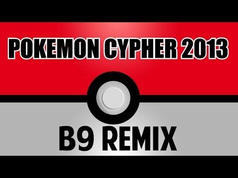 b9 - Pokemon Rap : Pokemon Cypher 2013 [Remix]