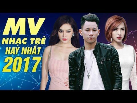 Tuyển Chọn MV Nhạc Trẻ Mới và Hay Nhất 2017 - Những Ca Khúc Nhạc Trẻ Hay Nhất Tháng 5 Năm 2017